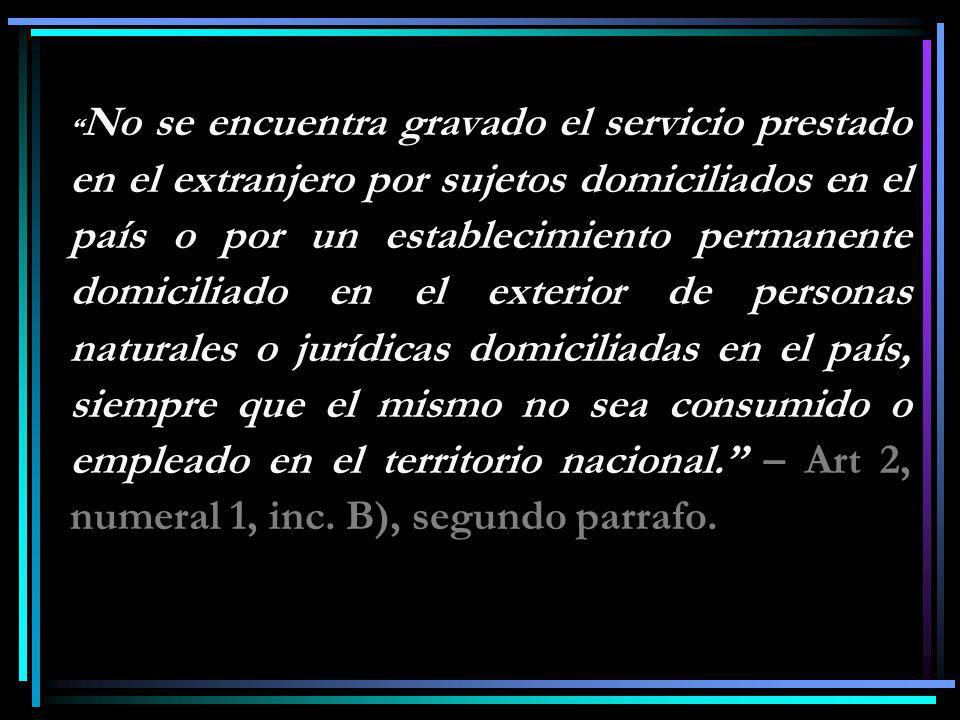 No se encuentra gravado el servicio prestado en el extranjero por sujetos domiciliados en el país o por un establecimiento permanente domiciliado en e