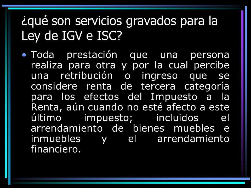 ¿qué son servicios gravados para la Ley de IGV e ISC? Toda prestación que una persona realiza para otra y por la cual percibe una retribución o ingres
