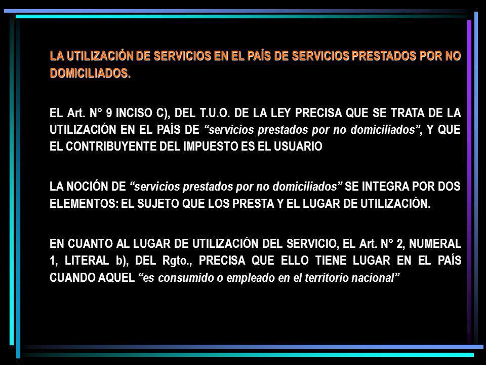 LA UTILIZACIÓN DE SERVICIOS EN EL PAÍS DE SERVICIOS PRESTADOS POR NO DOMICILIADOS. EL Art. N° 9 INCISO C), DEL T.U.O. DE LA LEY PRECISA QUE SE TRATA D