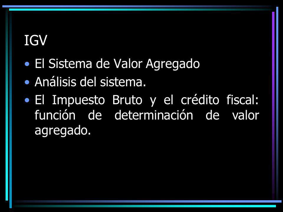 IGV El Sistema de Valor Agregado Análisis del sistema. El Impuesto Bruto y el crédito fiscal: función de determinación de valor agregado.