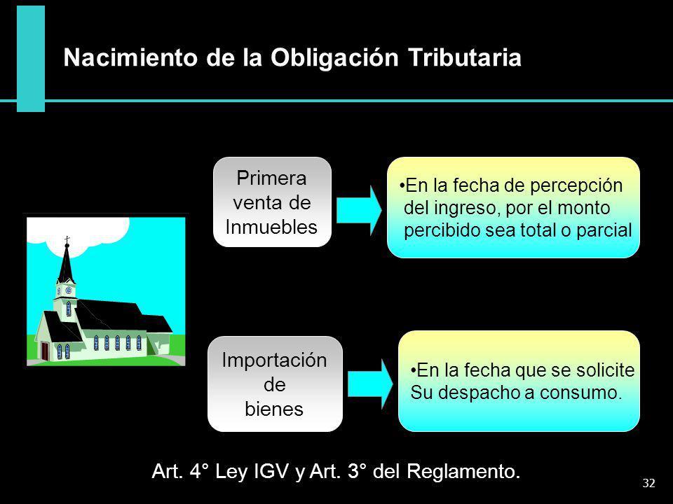 Nacimiento de la Obligación Tributaria Art. 4° Ley IGV y Art. 3° del Reglamento. En la fecha de percepción del ingreso, por el monto percibido sea tot