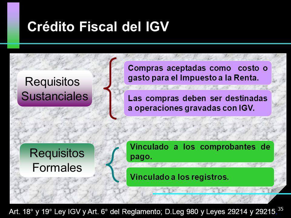 Requisitos Sustanciales Requisitos Formales Crédito Fiscal del IGV Vinculado a los comprobantes de pago. Vinculado a los registros. Compras aceptadas