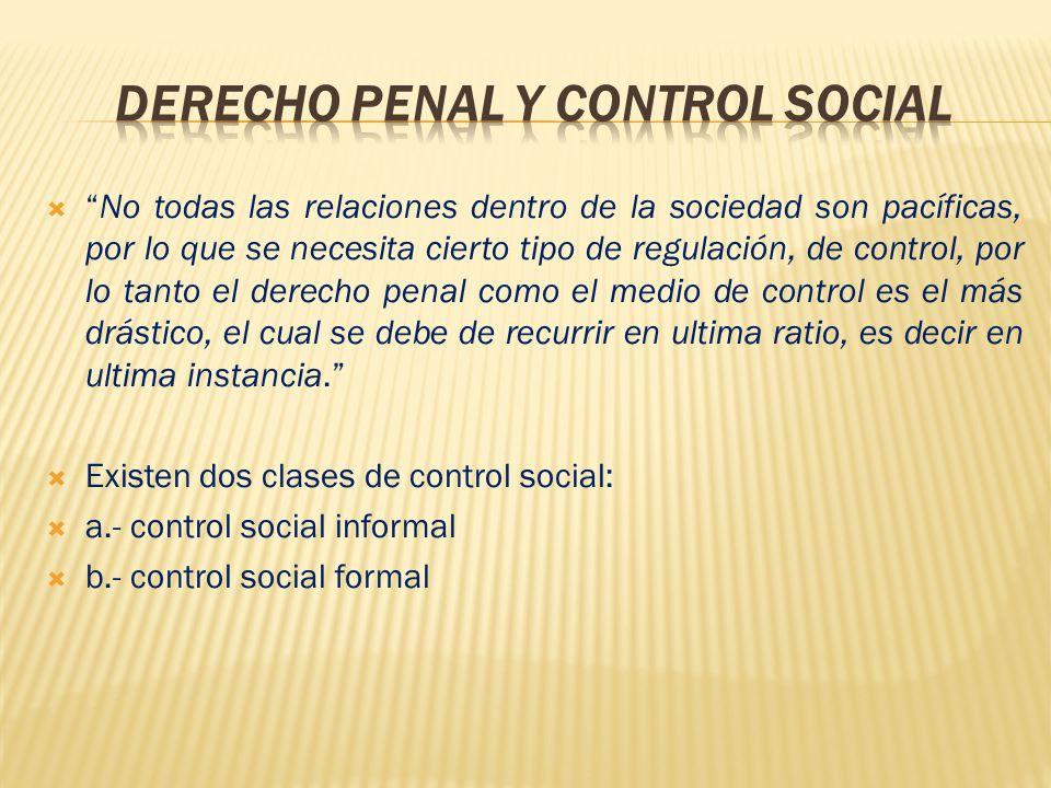 No todas las relaciones dentro de la sociedad son pacíficas, por lo que se necesita cierto tipo de regulación, de control, por lo tanto el derecho pen