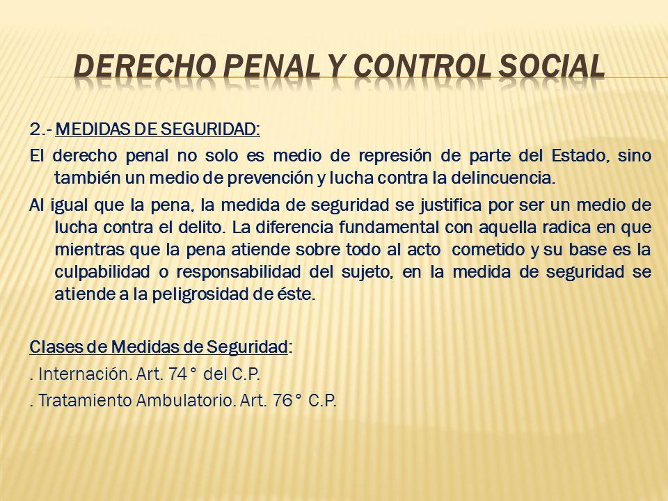 2.- MEDIDAS DE SEGURIDAD: El derecho penal no solo es medio de represión de parte del Estado, sino también un medio de prevención y lucha contra la delincuencia.