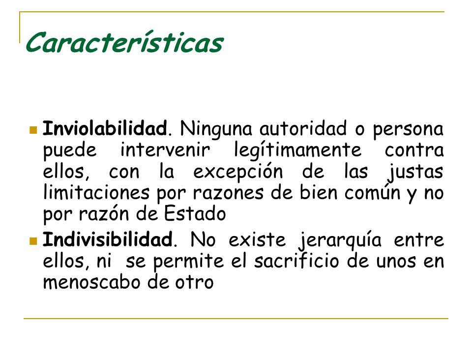 Características Inviolabilidad. Ninguna autoridad o persona puede intervenir legítimamente contra ellos, con la excepción de las justas limitaciones p