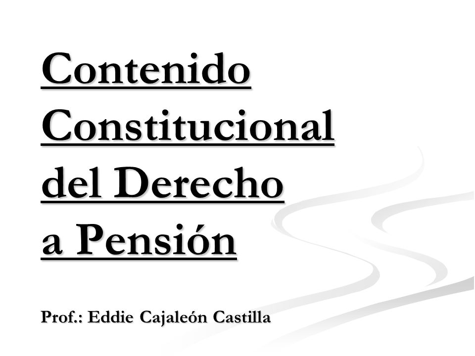 Contenido Constitucional del Derecho a Pensión: - Para la teoría de los intereses jurídicamente protegi- dos, el contenido esencial se vincula con los intere- ses jurídicamente protegibles que dan vida al derecho para que éste resulte real, concreta y efectivamente protegido.