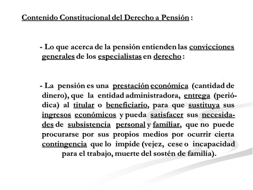 Contenido Constitucional del Derecho a Pensión : - Lo que acerca de la pensión entienden las conviccio- nes generales de la sociedad.