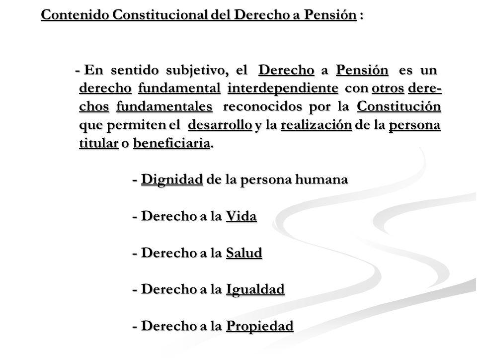 Contenido Constitucional del Derecho a Pensión: - Para la teoría subjetiva, el objeto que tutela el contenido esencial es el derecho subjetivo o indivi- dual en cuanto facultad propia de una persona.