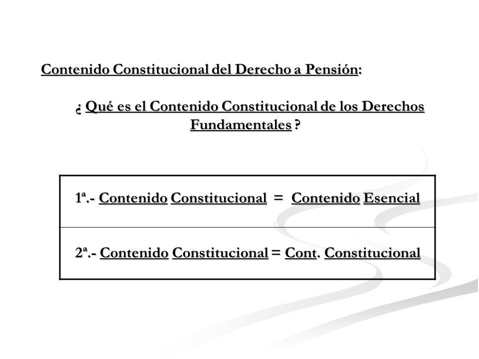 Contenido Constitucional del Derecho a Pensión: Según el Tribunal Constitucional : - Para la teoría relativa, el contenido esencial no es un elemento estable, ni una parte autónoma del dere- cho fundamental.