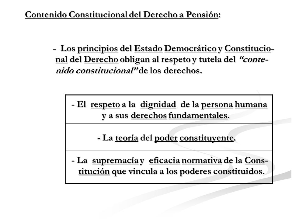 Contenido Constitucional del Derecho a Pensión: - Jurisprudencia del Tribunal Constitucional : - El Derecho a Pensión tiene además un contenido no esencial, compuesto por los elementos siguientes : a) El reajuste de la pensión: por costo de vida, por nivelación, por bonificaciones, u otros criterios.