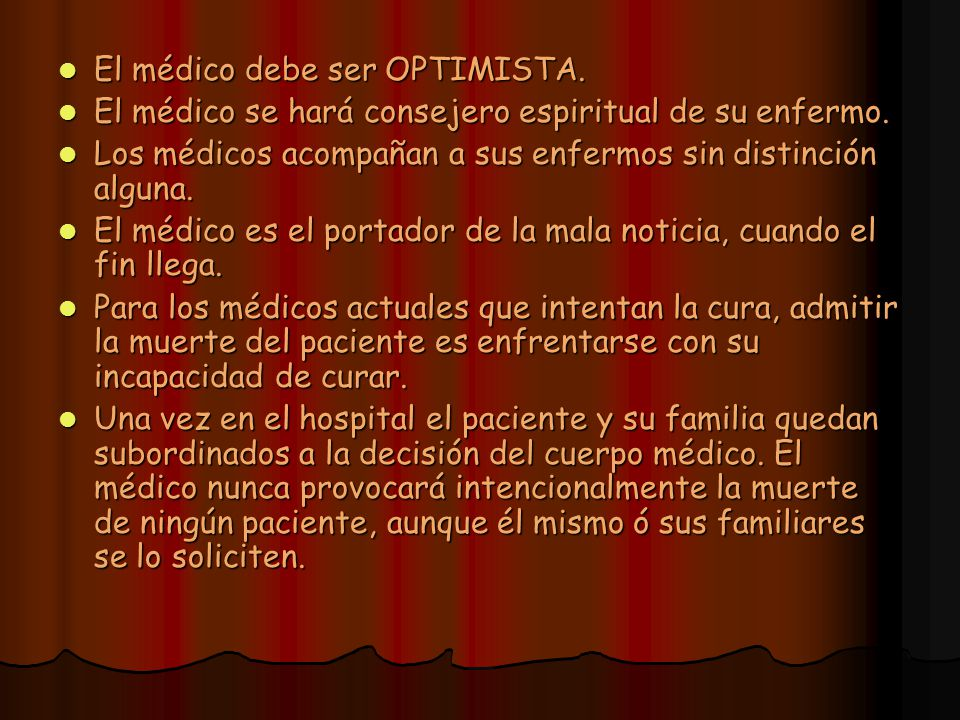 El médico debe ser OPTIMISTA. El médico debe ser OPTIMISTA. El médico se hará consejero espiritual de su enfermo. El médico se hará consejero espiritu