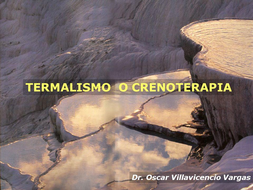 TERMALISMO O CRENOTERAPIA Dr. Oscar Villavicencio Vargas