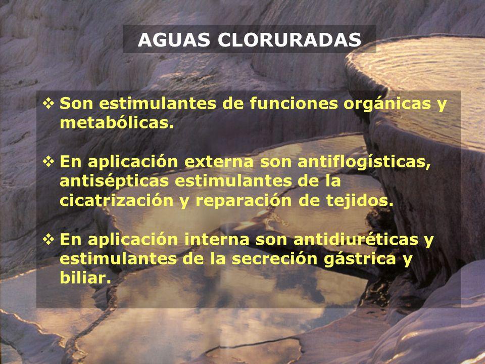 AGUAS CLORURADAS Son estimulantes de funciones orgánicas y metabólicas. En aplicación externa son antiflogísticas, antisépticas estimulantes de la cic