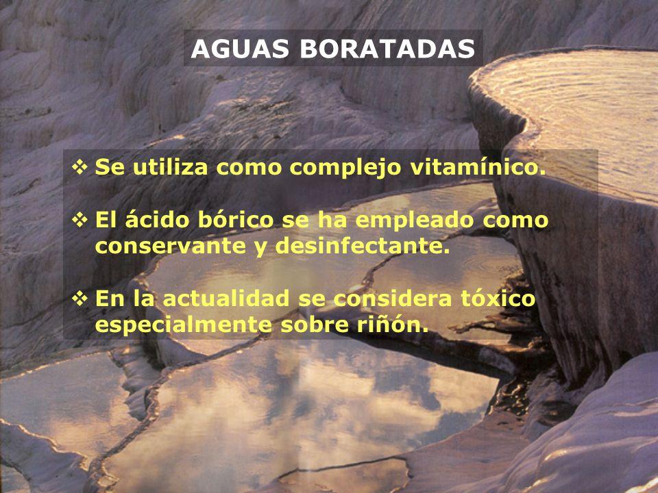 AGUAS BORATADAS Se utiliza como complejo vitamínico. El ácido bórico se ha empleado como conservante y desinfectante. En la actualidad se considera tó