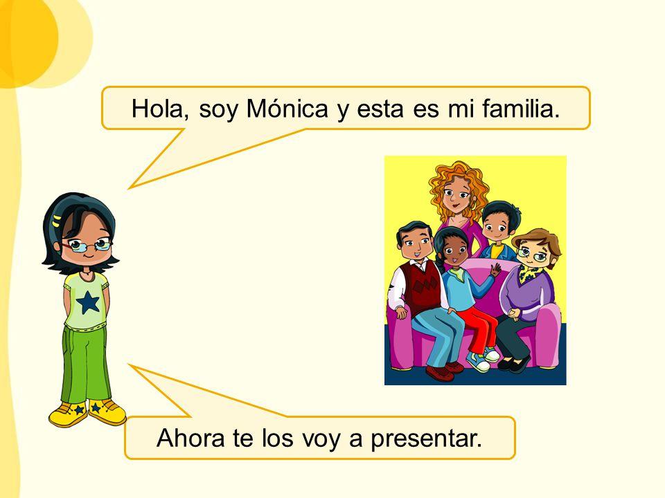 Hola, soy Mónica y esta es mi familia. Ahora te los voy a presentar.