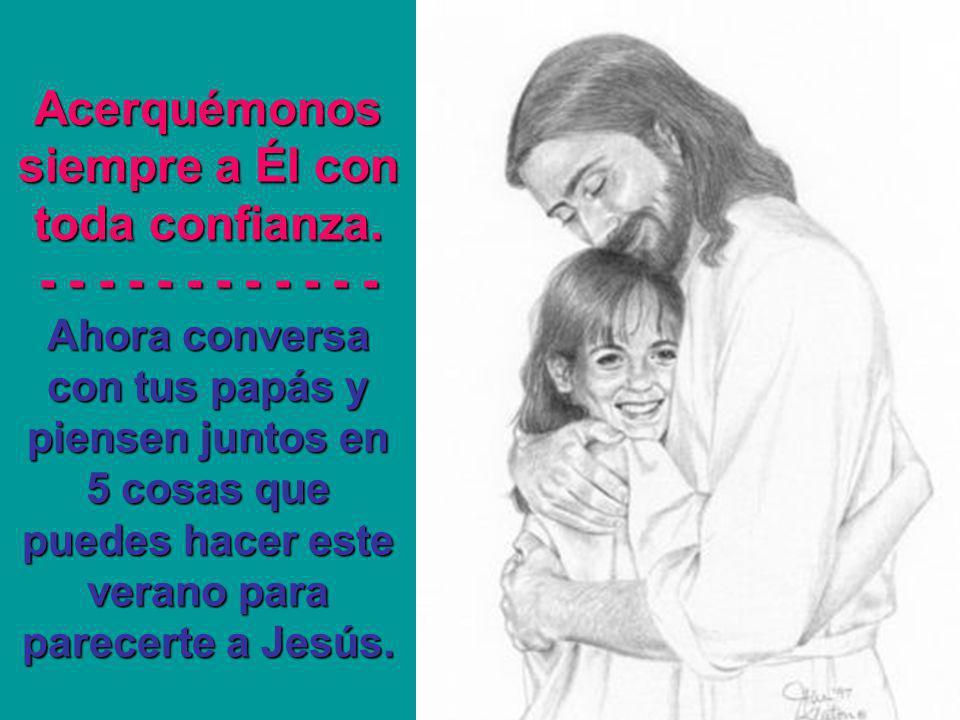 Acerquémonos siempre a Él con toda confianza.