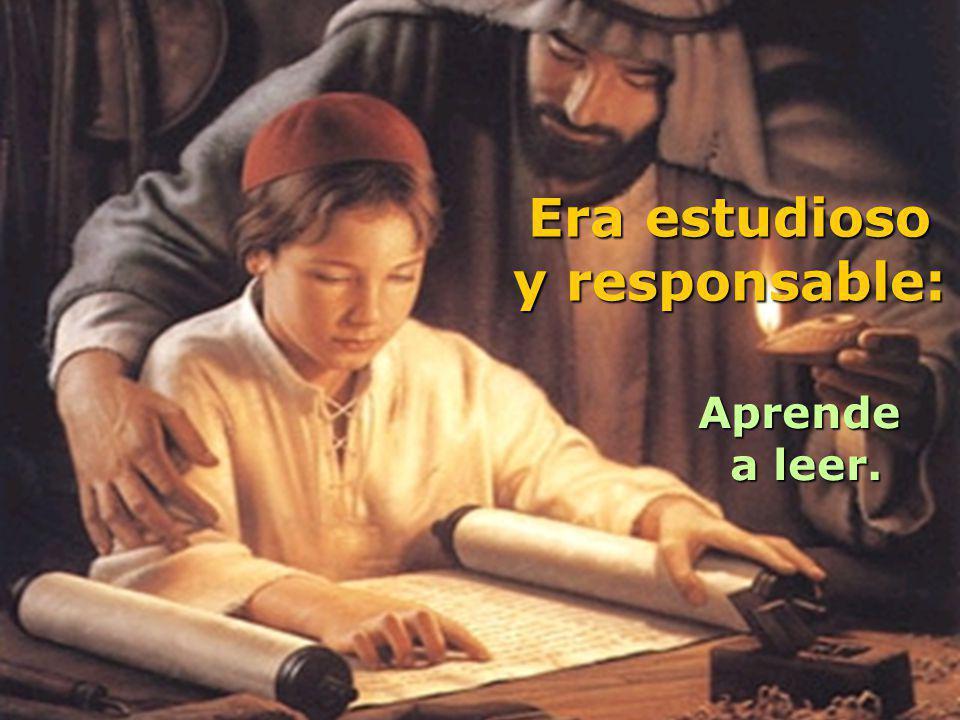 Aprende a leer. a leer. Era estudioso y responsable: