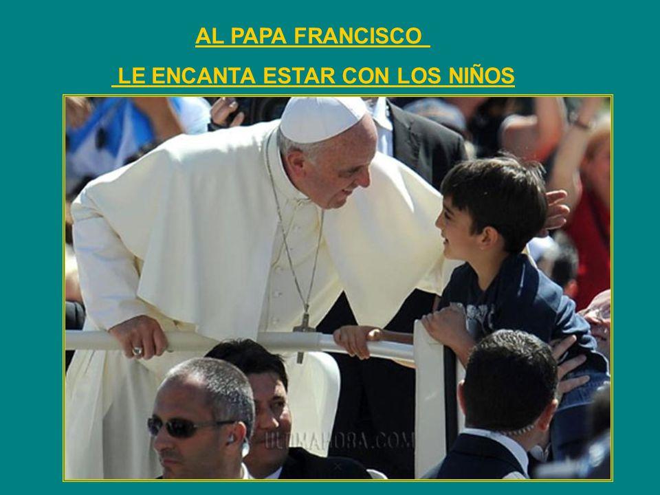 AL PAPA FRANCISCO LE ENCANTA ESTAR CON LOS NIÑOS