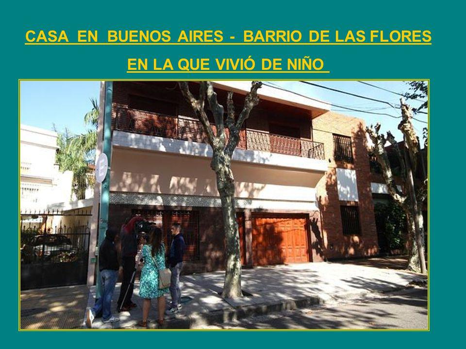 CASA EN BUENOS AIRES - BARRIO DE LAS FLORES EN LA QUE VIVIÓ DE NIÑO