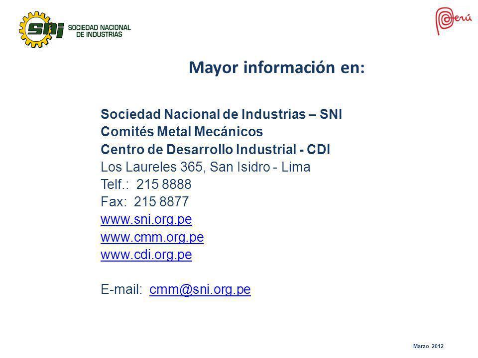 Marzo 2012 Mayor información en: Sociedad Nacional de Industrias – SNI Comités Metal Mecánicos Centro de Desarrollo Industrial - CDI Los Laureles 365,