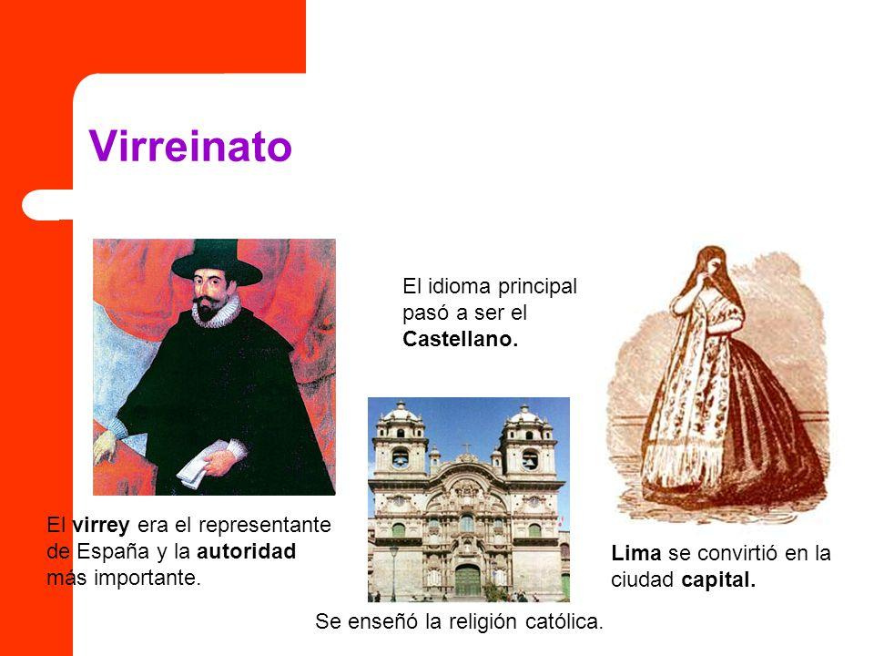 Virreinato Lima se convirtió en la ciudad capital. El virrey era el representante de España y la autoridad más importante. El idioma principal pasó a