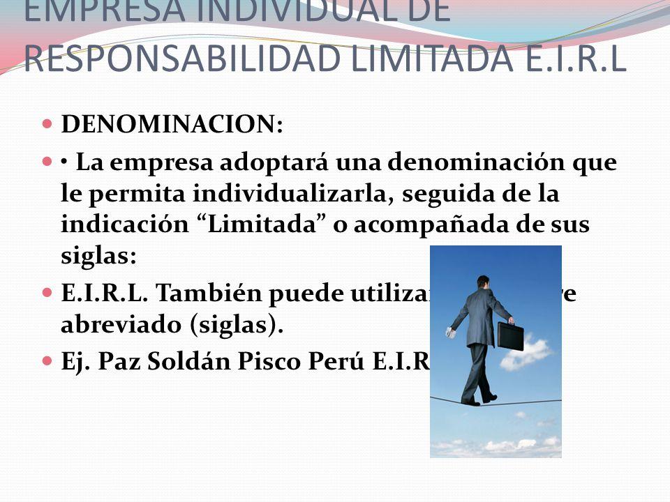 EMPRESA INDIVIDUAL DE RESPONSABILIDAD LIMITADA E.I.R.L DENOMINACION: La empresa adoptará una denominación que le permita individualizarla, seguida de