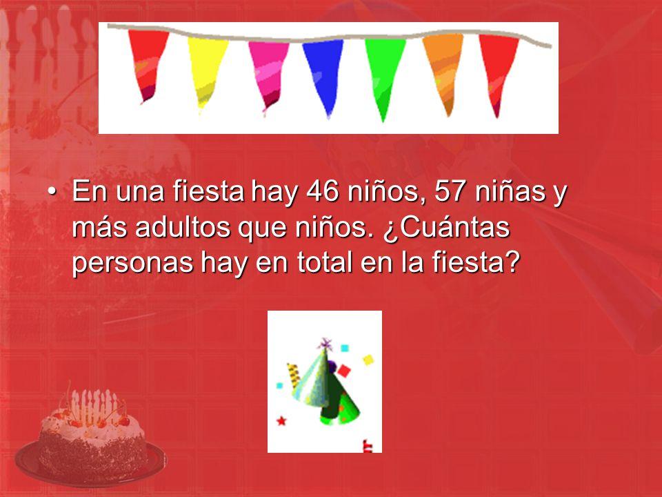 En una fiesta hay 46 niños, 57 niñas y más adultos que niños. ¿Cuántas personas hay en total en la fiesta?En una fiesta hay 46 niños, 57 niñas y más a