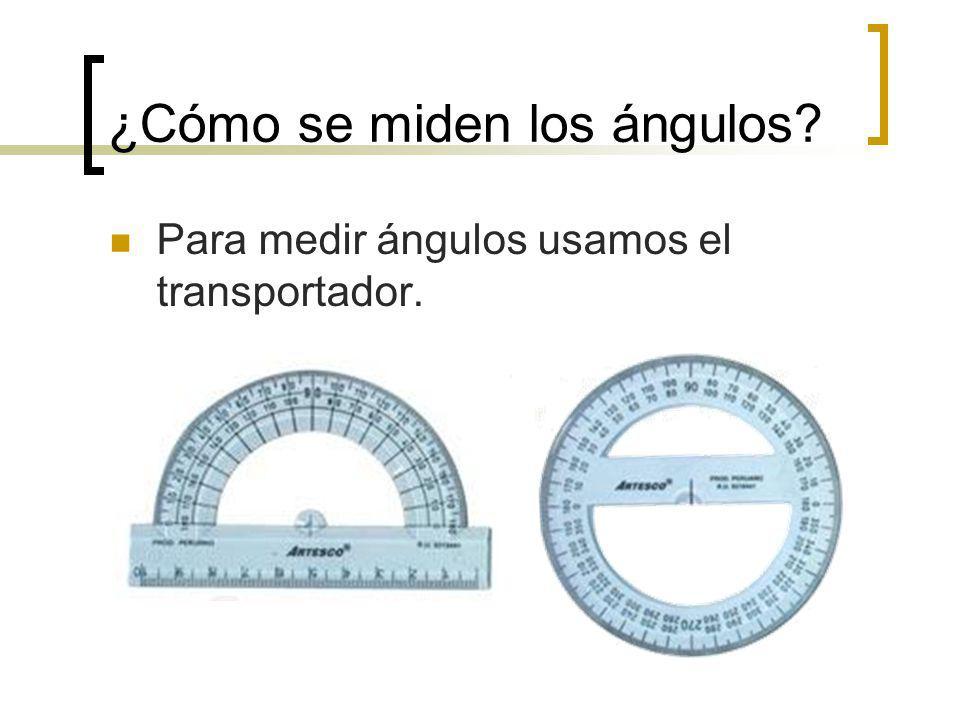 ¿Cómo se miden los ángulos? Para medir ángulos usamos el transportador.