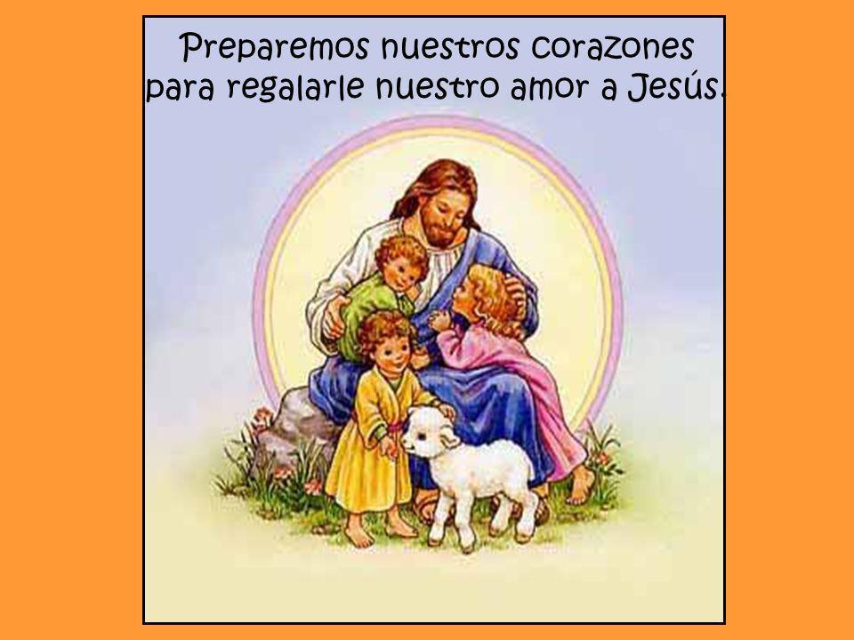 Preparemos nuestros corazones para regalarle nuestro amor a Jesús.