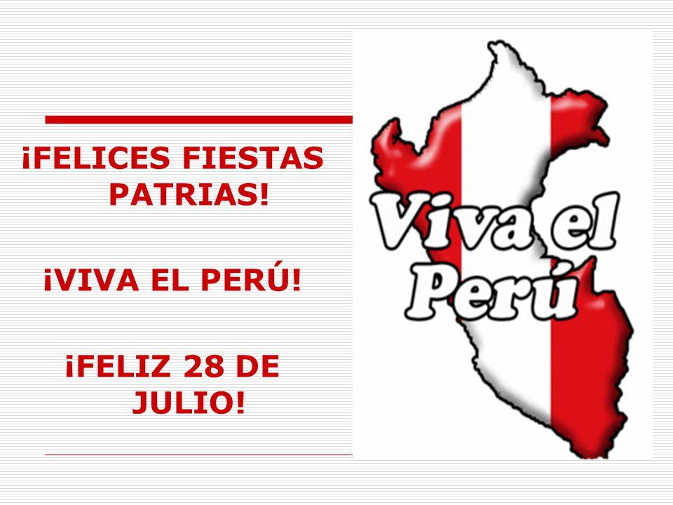 ¡FELICES FIESTAS PATRIAS! ¡VIVA EL PERÚ! ¡FELIZ 28 DE JULIO!