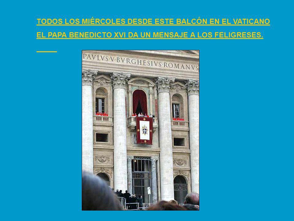 TODOS LOS MIÉRCOLES DESDE ESTE BALCÓN EN EL VATICANO EL PAPA BENEDICTO XVI DA UN MENSAJE A LOS FELIGRESES.