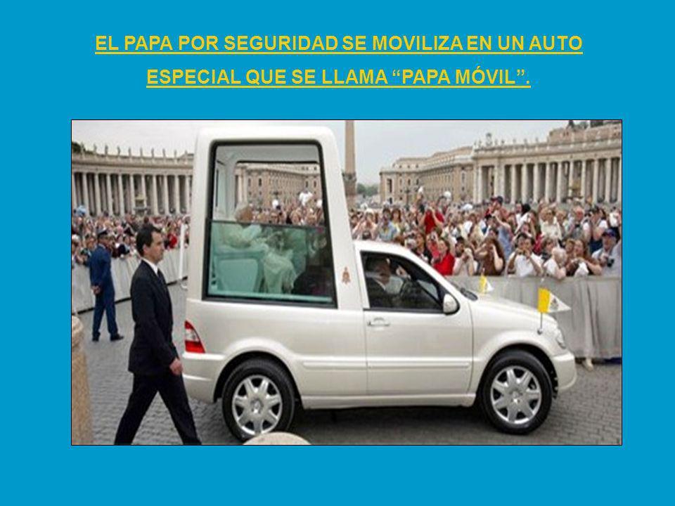 EL PAPA POR SEGURIDAD SE MOVILIZA EN UN AUTO ESPECIAL QUE SE LLAMA PAPA MÓVIL.