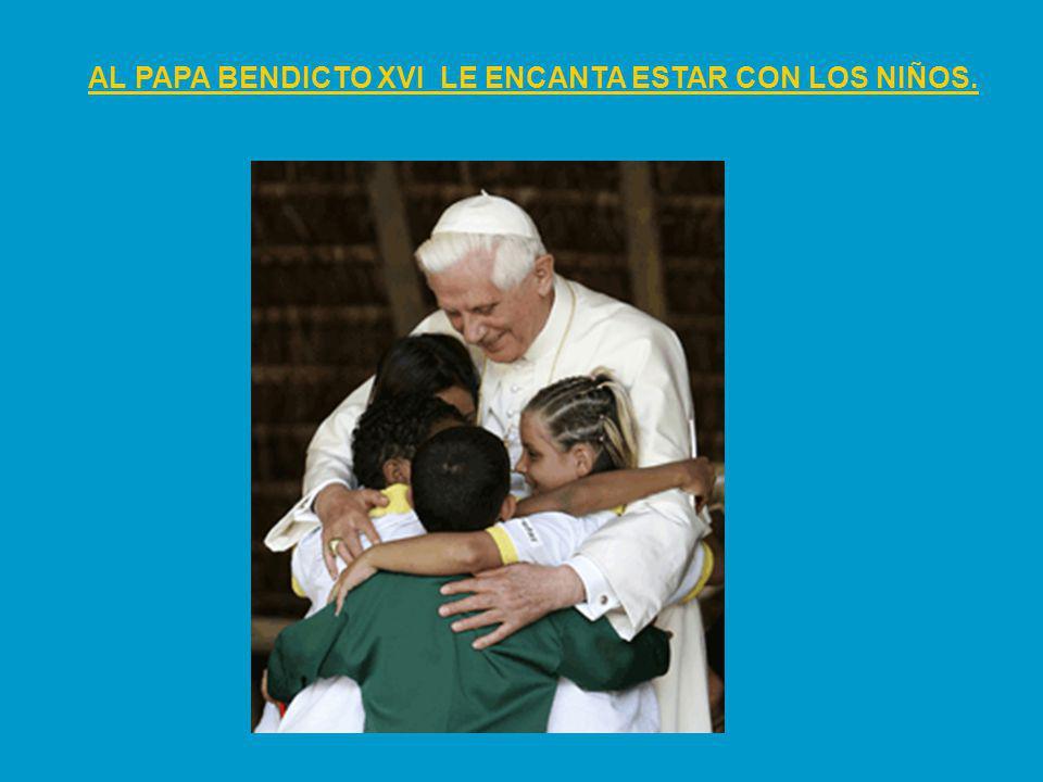 AL PAPA BENDICTO XVI LE ENCANTA ESTAR CON LOS NIÑOS.