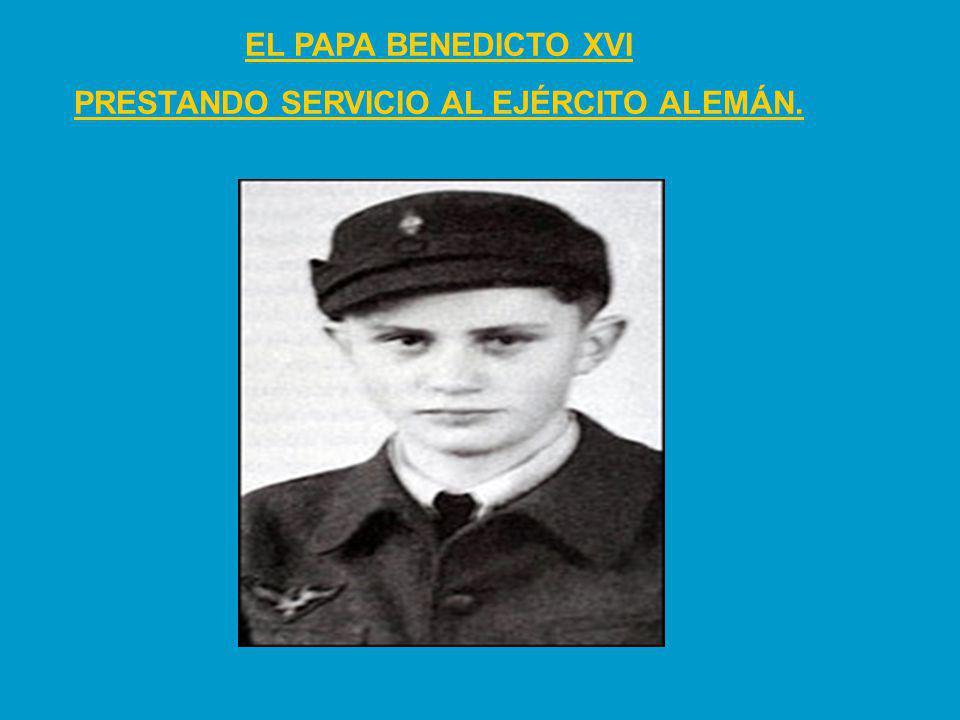 EL PAPA BENEDICTO XVI PRESTANDO SERVICIO AL EJÉRCITO ALEMÁN.