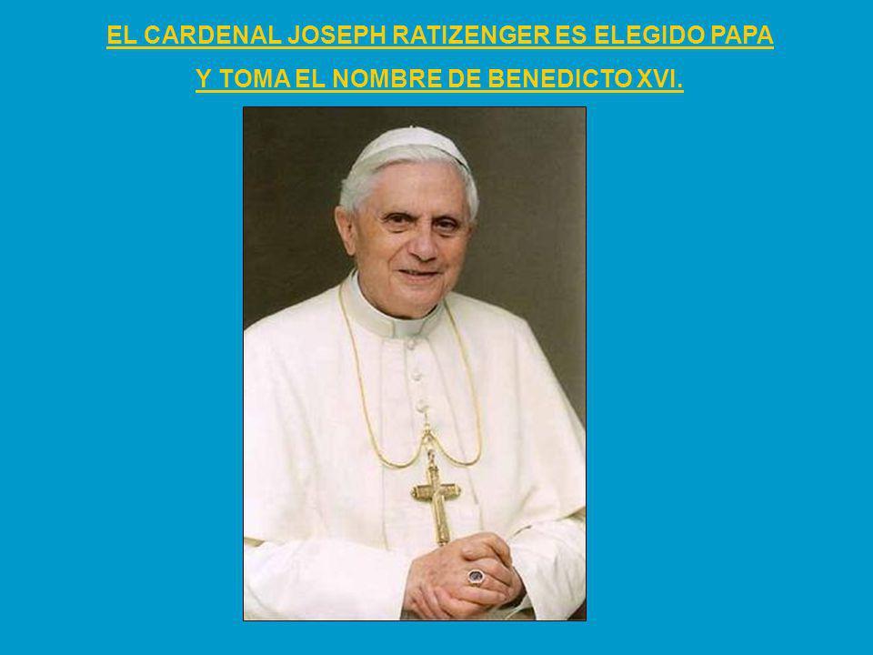 EL CARDENAL JOSEPH RATIZENGER ES ELEGIDO PAPA Y TOMA EL NOMBRE DE BENEDICTO XVI.