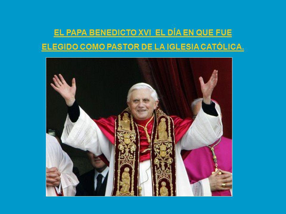 EL PAPA BENEDICTO XVI EL DÍA EN QUE FUE ELEGIDO COMO PASTOR DE LA IGLESIA CATÓLICA.