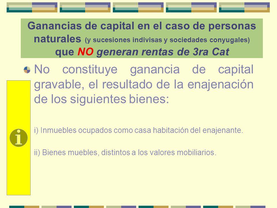 Ganancias de capital en el caso de personas naturales (y sucesiones indivisas y sociedades conyugales) que NO generan rentas de 3ra Cat No constituye
