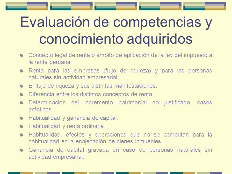 Evaluación de competencias y conocimiento adquiridos Concepto legal de renta o ámbito de aplicación de la ley del impuesto a la renta peruana. Renta p