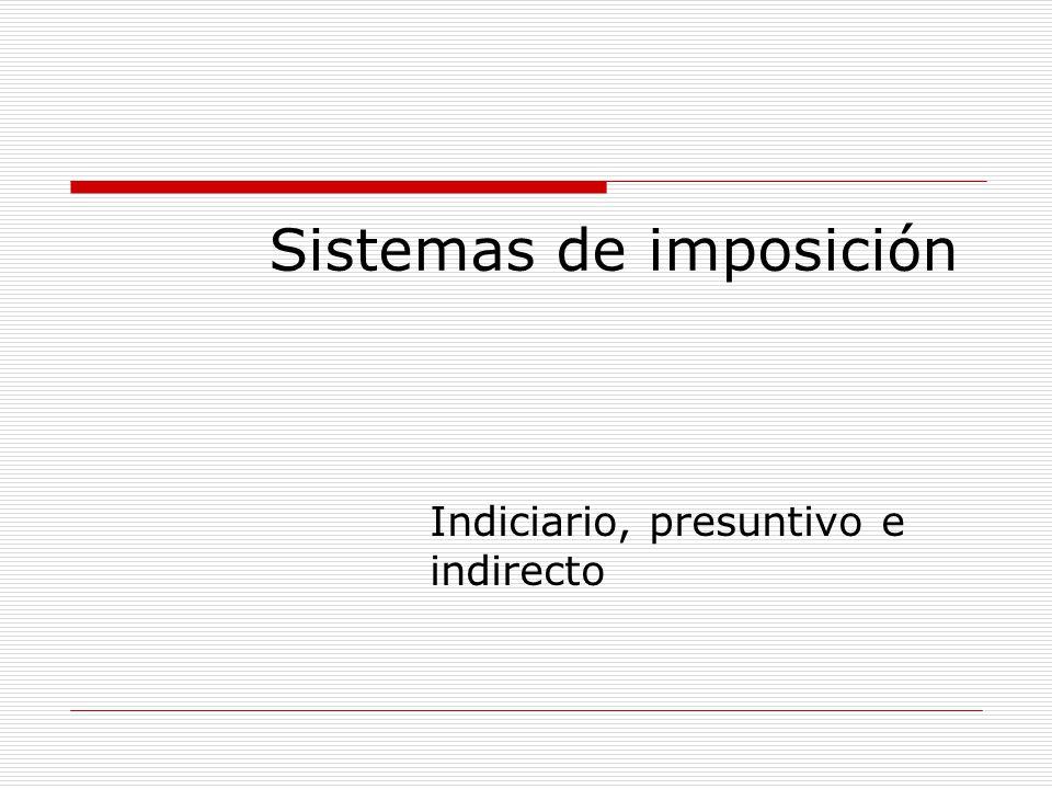 Sistemas de imposición Indiciario, presuntivo e indirecto