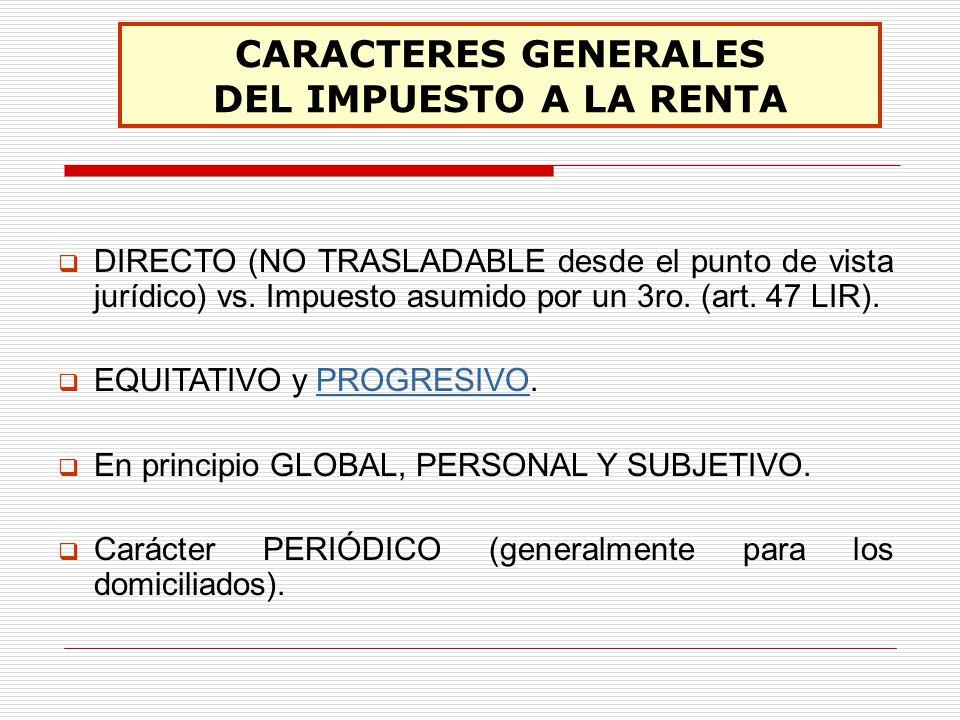 CARACTERES GENERALES DEL IMPUESTO A LA RENTA DIRECTO (NO TRASLADABLE desde el punto de vista jurídico) vs. Impuesto asumido por un 3ro. (art. 47 LIR).
