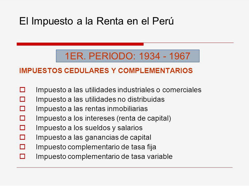 El Impuesto a la Renta en el Perú IMPUESTOS CEDULARES Y COMPLEMENTARIOS Impuesto a las utilidades industriales o comerciales Impuesto a las utilidades