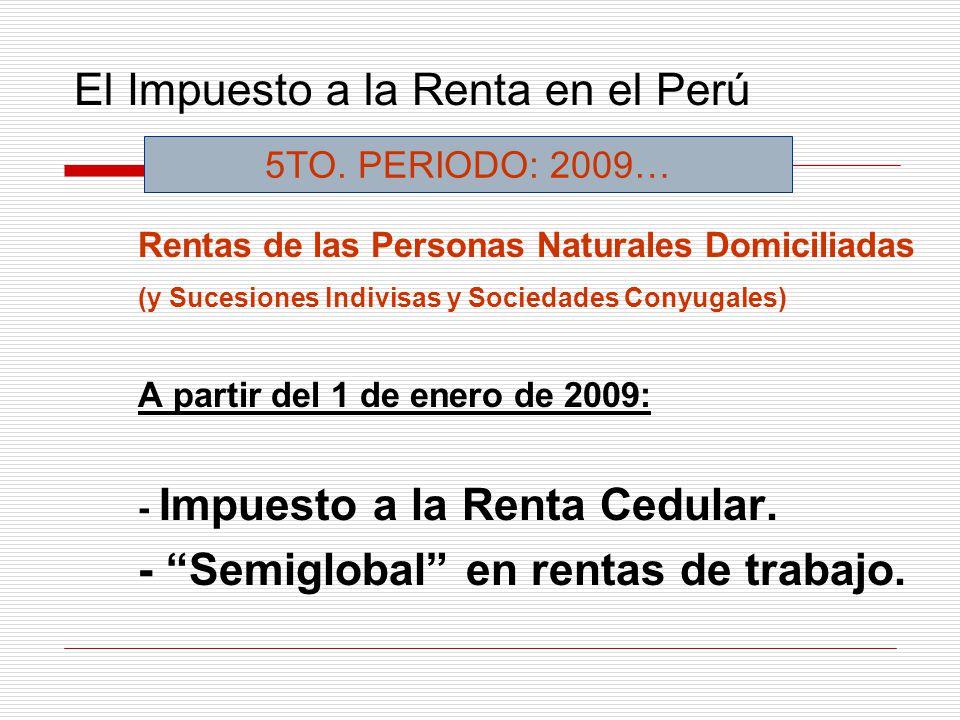 El Impuesto a la Renta en el Perú Rentas de las Personas Naturales Domiciliadas (y Sucesiones Indivisas y Sociedades Conyugales) A partir del 1 de ene