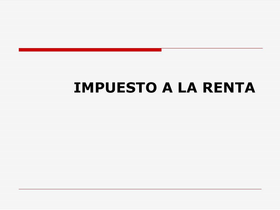 FUNDAMENTOS GENERALES DEL IMPUESTO A LA RENTA Contenido (temario a desarrollar): -Noción de Renta...
