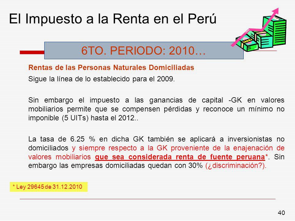 40 El Impuesto a la Renta en el Perú Rentas de las Personas Naturales Domiciliadas Sigue la línea de lo establecido para el 2009. Sin embargo el impue