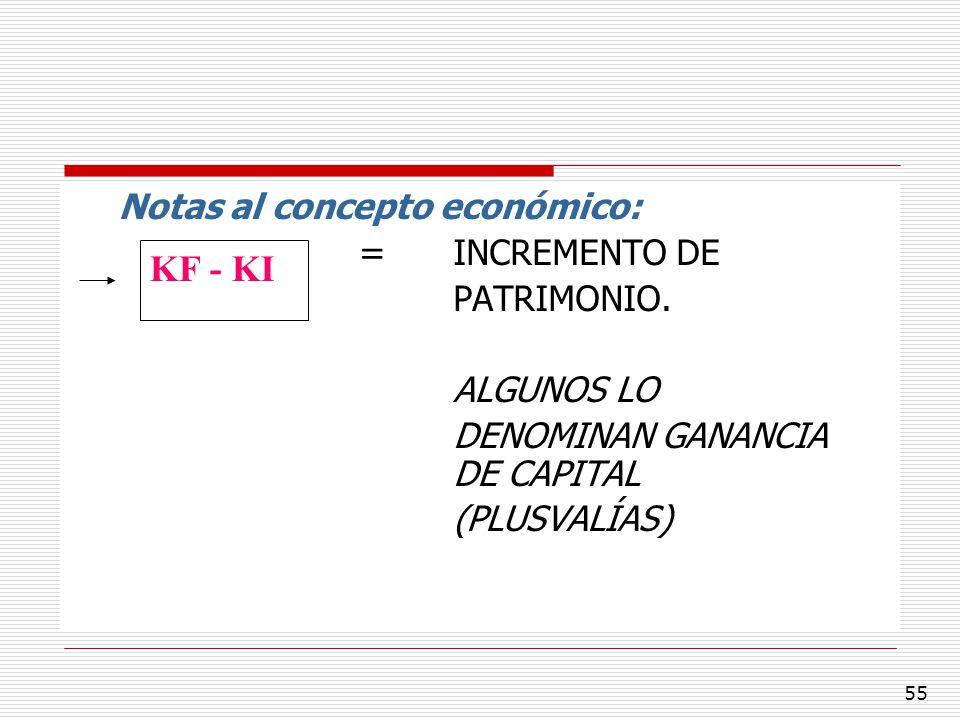 55 Notas al concepto económico: = INCREMENTO DE PATRIMONIO. ALGUNOS LO DENOMINAN GANANCIA DE CAPITAL (PLUSVALÍAS) KF - KI