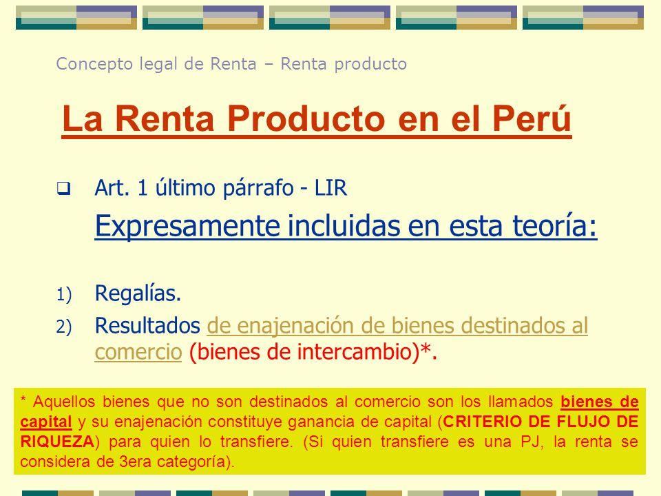 Art. 1 último párrafo - LIR Expresamente incluidas en esta teoría: 1) Regalías. 2) Resultados de enajenación de bienes destinados al comercio (bienes