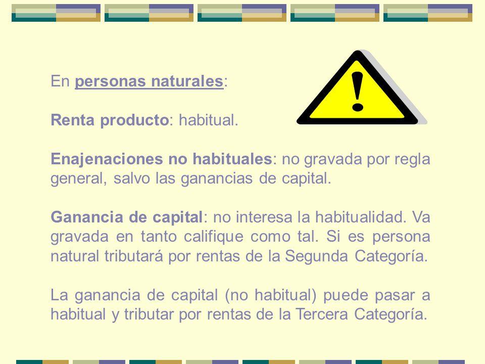 En personas naturales: Renta producto: habitual. Enajenaciones no habituales: no gravada por regla general, salvo las ganancias de capital. Ganancia d