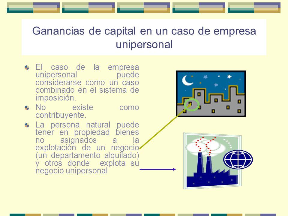 Ganancias de capital en un caso de empresa unipersonal El caso de la empresa unipersonal puede considerarse como un caso combinado en el sistema de im