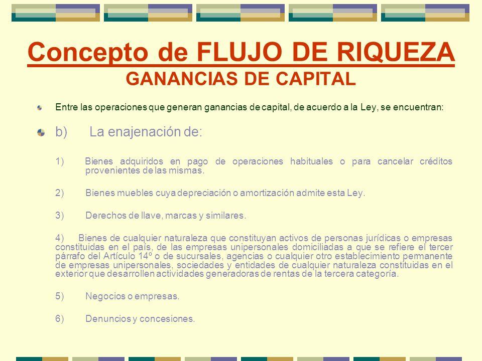 Concepto de FLUJO DE RIQUEZA GANANCIAS DE CAPITAL Entre las operaciones que generan ganancias de capital, de acuerdo a la Ley, se encuentran: b) La en