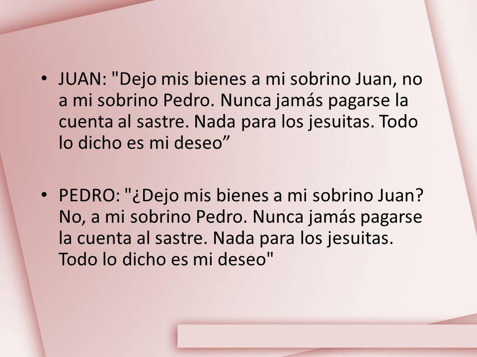 SASTRE: ¿Dejo mis bienes a mi sobrino Juan.No. ¿A mi sobrino Pedro.